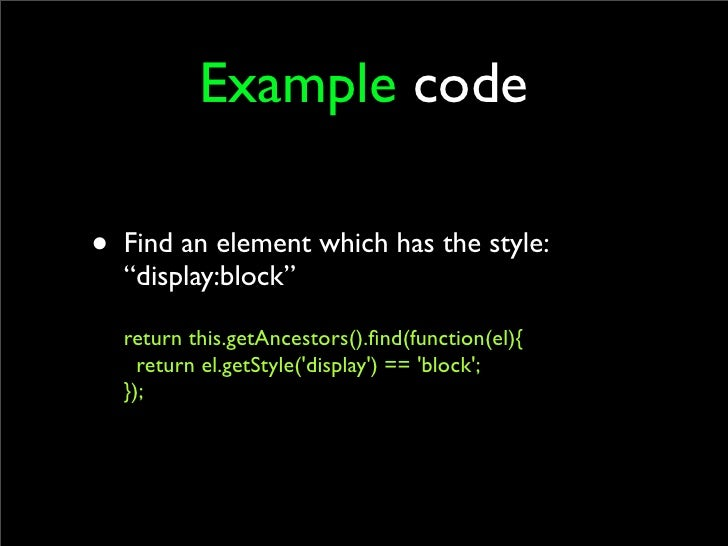 """Example code  • Find an element which has the style:   """"display:block""""    return this.getAncestors().find(function(el){    ..."""