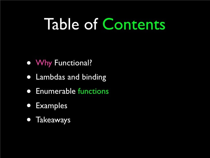 Table of Contents  • Why Functional? • Lambdas and binding • Enumerable functions • Examples • Takeaways