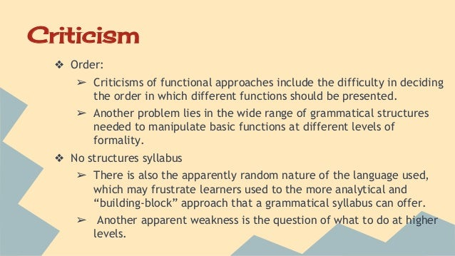 functional notional approach A structural syllabus, also known as a grammatical syllabus, is a product-oriented syllabus based on grammatical structures graded according to complexity [1] it is one of the most traditional methods used in course design and typically formed the basis of the grammar translation and audiolingual methods  [2.