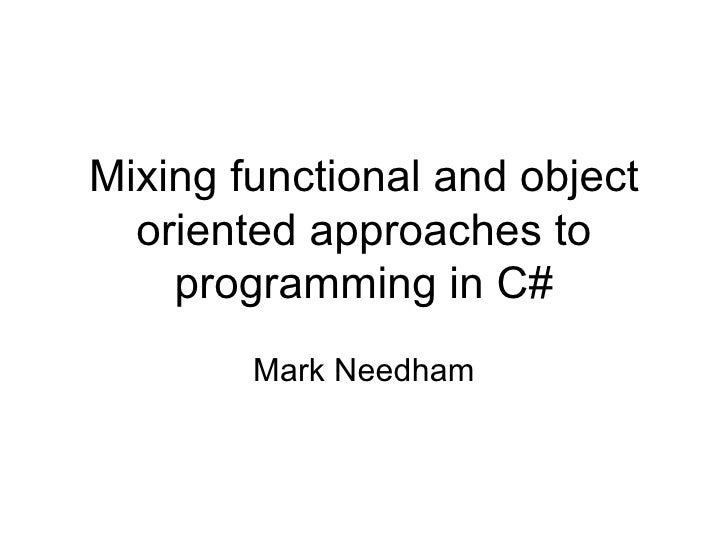 Mixing functional and object oriented approaches to programming in C# Mark Needham