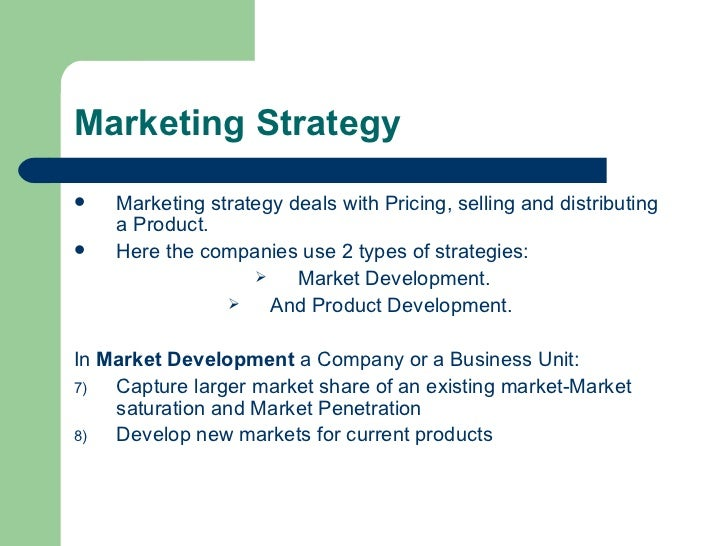 Marketing Strategy <ul><li>Marketing strategy deals with Pricing, selling and distributing a Product. </li></ul><ul><li>He...