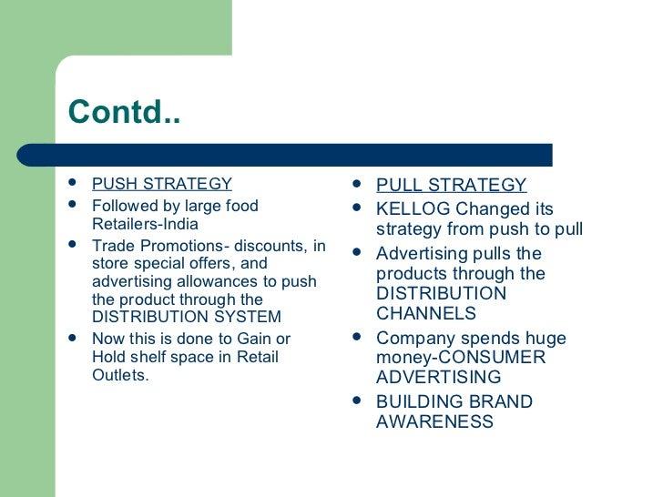 Contd.. <ul><li>PUSH STRATEGY </li></ul><ul><li>Followed by large food Retailers-India </li></ul><ul><li>Trade Promotions-...