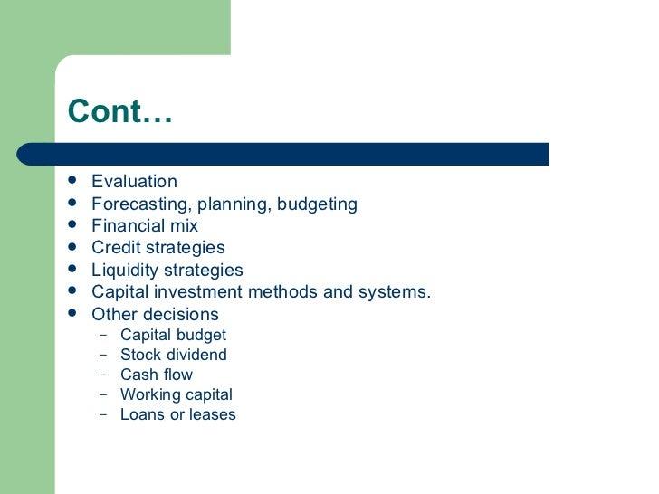 Cont… <ul><li>Evaluation </li></ul><ul><li>Forecasting, planning, budgeting </li></ul><ul><li>Financial mix </li></ul><ul>...