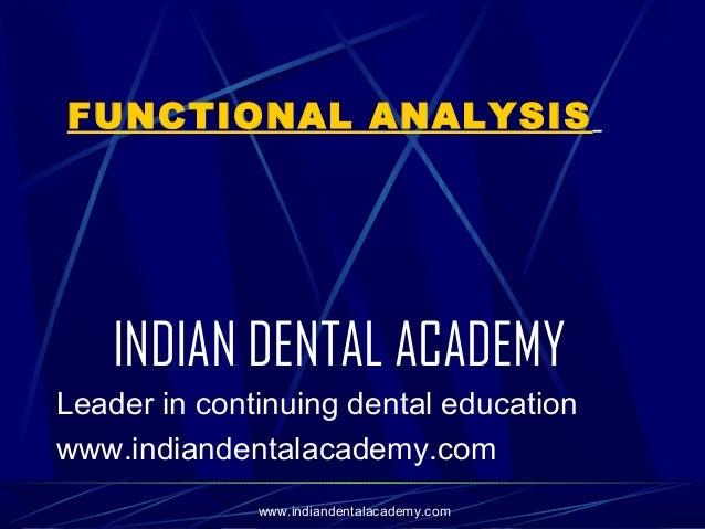 FUNCTIONAL ANALYSIS  INDIAN DENTAL ACADEMY Leader in continuing dental education www.indiandentalacademy.com www.indianden...