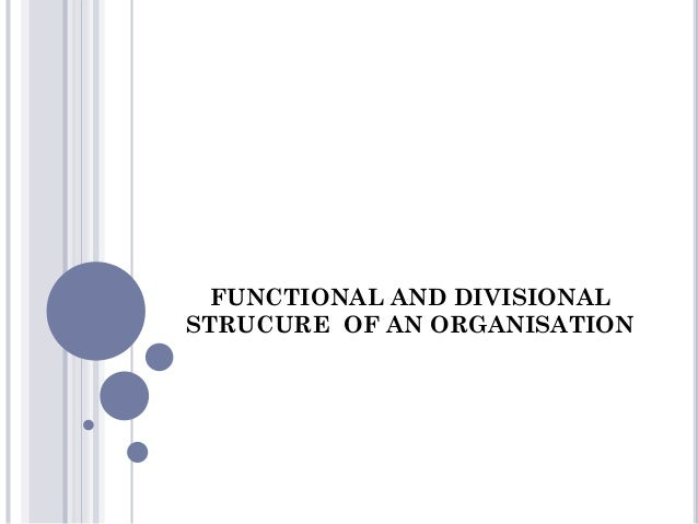FUNCTIONAL AND DIVISIONAL STRUCURE OF AN ORGANISATION