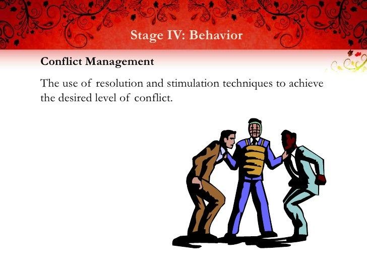 Stage IV: BehaviorConflict ManagementThe use of resolution and stimulation techniques to achievethe desired level of confl...