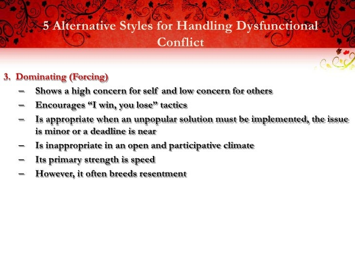 5 Alternative Styles for Handling Dysfunctional                             Conflict3. Dominating (Forcing)   – Shows a hi...