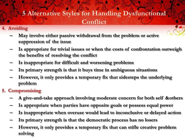 5 Alternative Styles for Handling Dysfunctional                              Conflict4. Avoiding   – May involve either pa...