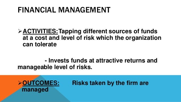 FINANCIAL MANAGEMENT ACTIVITIES:Tapping different sources of funds at a cost and level of risk which the organization can...