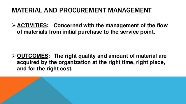 MATERIAL AND PROCUREMENT MANAGEMENT  ACTIVITIES: Concerned with the management of the flow of materials from initial purc...