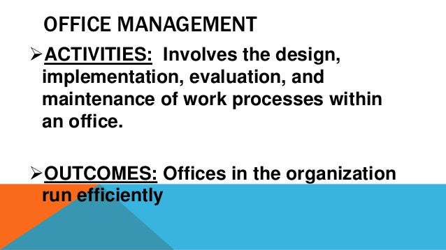 OFFICE MANAGEMENT ACTIVITIES: Involves the design, implementation, evaluation, and maintenance of work processes within a...