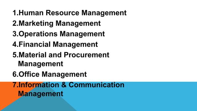 1.Human Resource Management 2.Marketing Management 3.Operations Management 4.Financial Management 5.Material and Procureme...