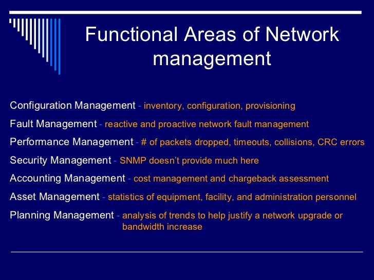 Functional Areas of Network management Configuration Management   -  inventory, configuration, provisioning Fault Manageme...