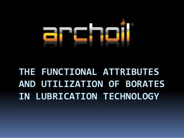 THE FUNCTIONAL ATTRIBUTESAND UTILIZATION OF BORATESIN LUBRICATION TECHNOLOGY