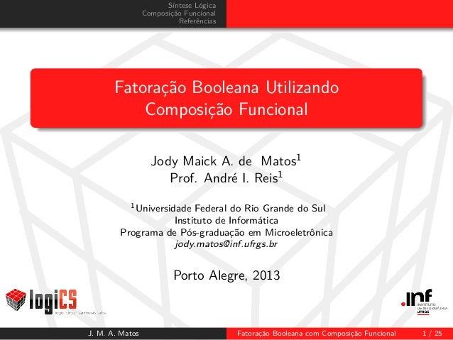 Síntese Lógica Composição Funcional Referências Fatoração Booleana Utilizando Composição Funcional Jody Maick A. de Matos1...