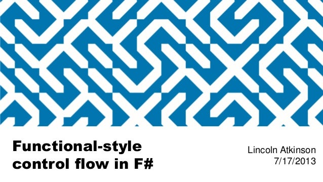 Functional-style control flow in F# Lincoln Atkinson 7/17/2013