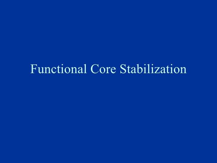 Functional Core Stabilization