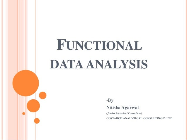 FUNCTIONAL DATA ANALYSIS -By Nitisha Agarwal (Junior Statistical Consultant) COSTARCH ANALYTICAL CONSULTING P. LTD.
