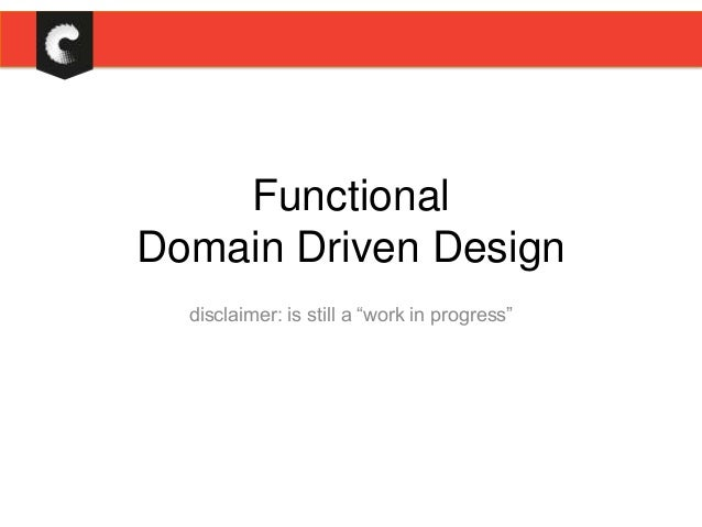"""Functional Domain Driven Design disclaimer: is still a """"work in progress"""""""