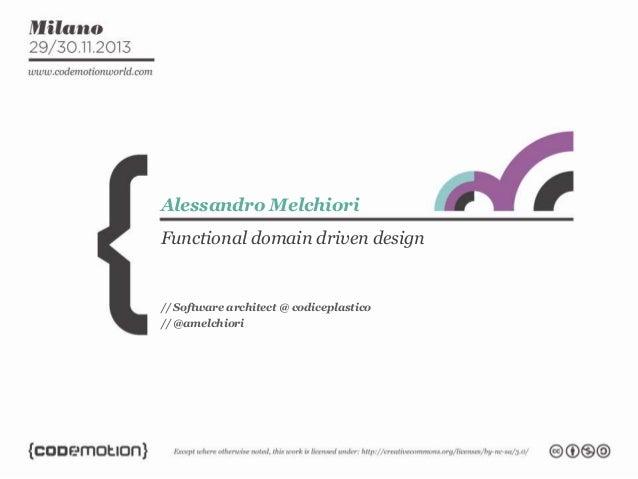 Alessandro Melchiori Functional domain driven design  // Software architect @ codiceplastico // @amelchiori