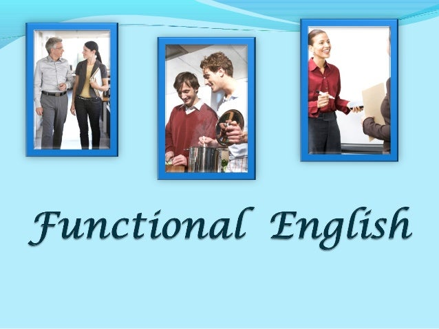Functional English To interact with teachers andTo interact with teachers and classmatesclassmates Make explanations durin...