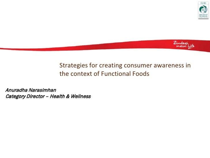Strategies for creating consumer awareness in                       the context of Functional FoodsAnuradha NarasimhanCate...