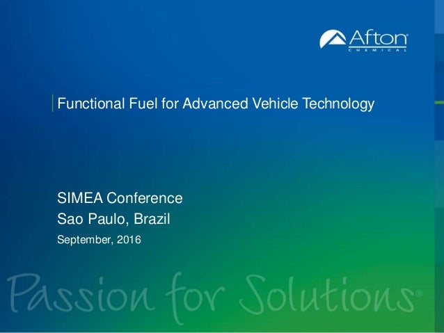 ® Functional Fuel for Advanced Vehicle Technology SIMEA Conference Sao Paulo, Brazil September, 2016