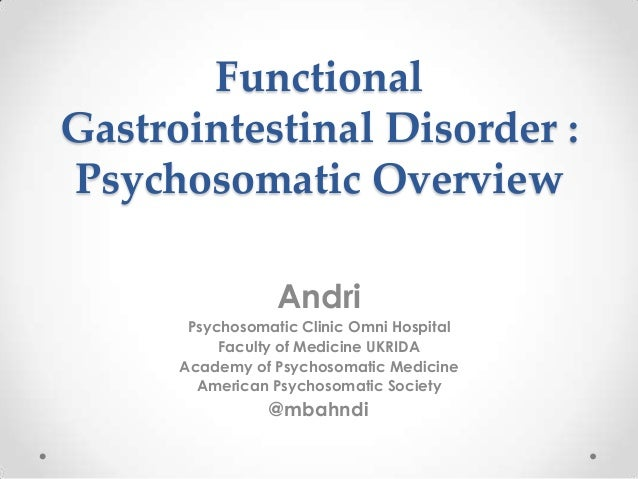 Functional Gastrointestinal Disorder : Psychosomatic Overview Andri Psychosomatic Clinic Omni Hospital Faculty of Medicine...