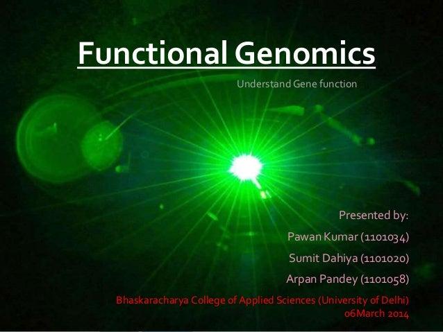 Functional Genomics Presented by: Pawan Kumar (1101034) Sumit Dahiya (1101020) Arpan Pandey (1101058) PK 1 Understand Gene...
