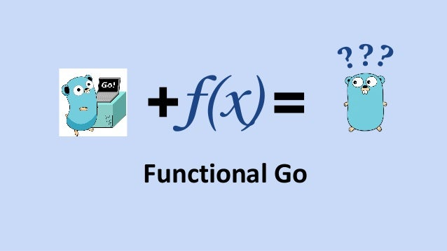 + =f(x) Functional Go ???