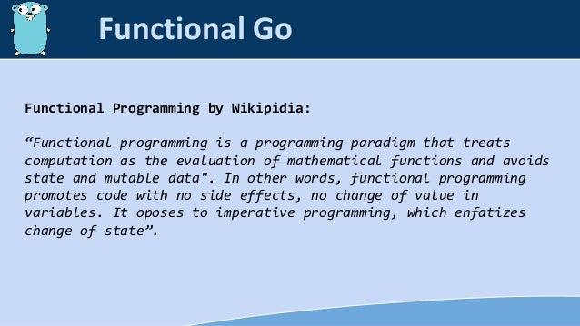 "Functional Go Functional Programming by Wikipidia: ""Functional programming is a programming paradigm that treats computati..."