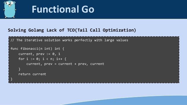 Solving Golang Lack of TCO(Tail Call Optimization) // The iterative solution works perfectly with large values func fibona...