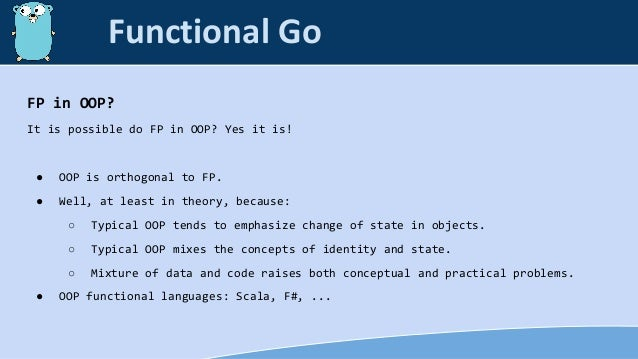 FP in OOP? It is possible do FP in OOP? Yes it is! ● OOP is orthogonal to FP. ● Well, at least in theory, because: ○ Typic...