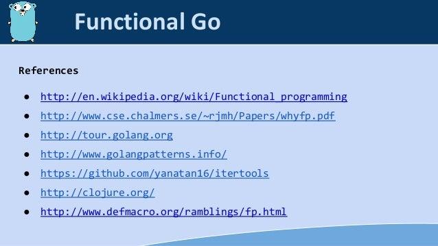 References ● http://en.wikipedia.org/wiki/Functional_programming ● http://www.cse.chalmers.se/~rjmh/Papers/whyfp.pdf ● htt...