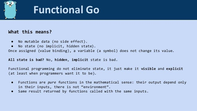 What this means? ● No mutable data (no side effect). ● No state (no implicit, hidden state). Once assigned (value binding)...