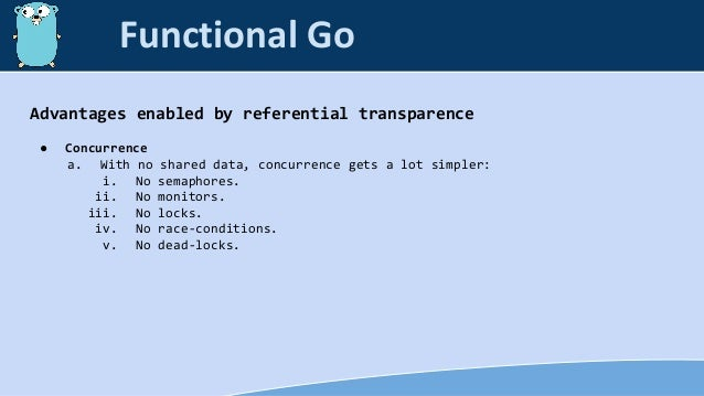 Advantages enabled by referential transparence ● Concurrence a. With no shared data, concurrence gets a lot simpler: i. No...