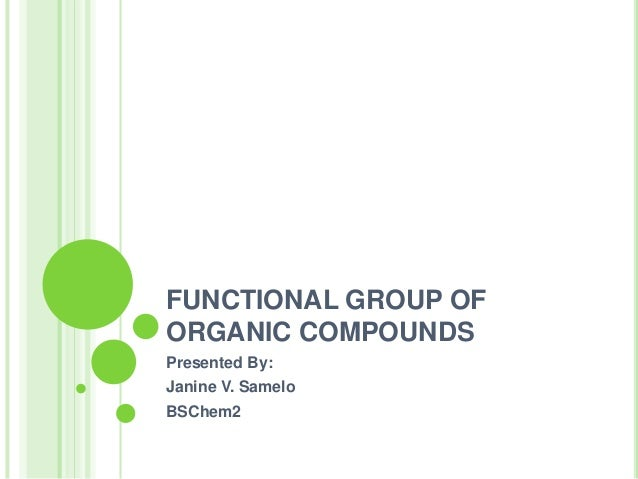 FUNCTIONAL GROUP OF ORGANIC COMPOUNDS Presented By: Janine V. Samelo BSChem2