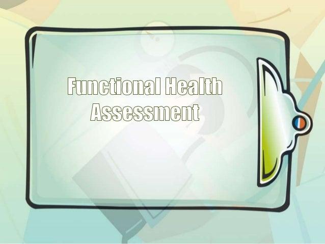 Functional Health Pattern Marjorie Gordon (1987) proposed functional health patterns as a guide for establishing a compreh...