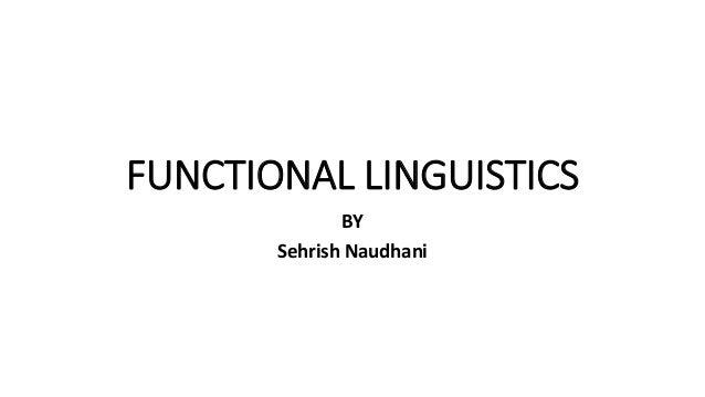 FUNCTIONAL LINGUISTICS BY Sehrish Naudhani