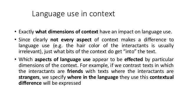 Language use in context • Exactly what dimensions of context have an impact on language use. • Since clearly not every asp...