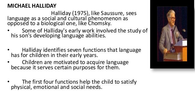 * The first four functions Halliday calls them: Instrumental: This is when the child uses language to express their needs ...
