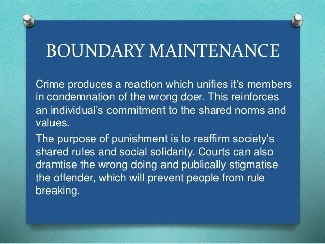 BOUNDARY MAINTENANCE  Crime produces a reaction which unifies it's members  in condemnation of the wrong doer. This reinfo...