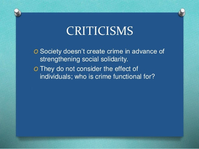 CRITICISMS  O Society doesn't create crime in advance of  strengthening social solidarity.  O They do not consider the eff...