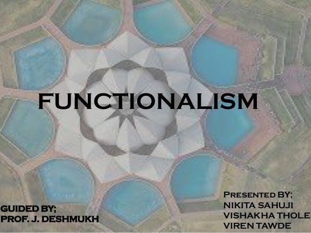 FUNCTIONALISM GUIDED BY; PROF. J. DESHMUKH Presented BY; NIKITA SAHUJI VISHAKHA THOLE VIREN TAWDE