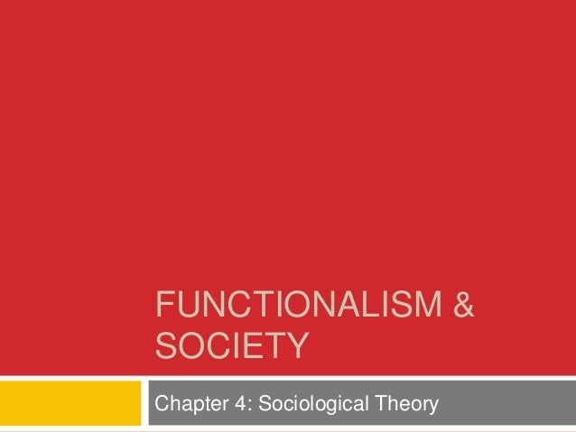 FUNCTIONALISM & SOCIETY Chapter 4: Sociological Theory