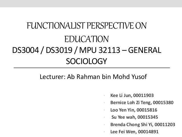 functionalists on education Functionalist theorists such as durkheim and parsons argue that education systems are meritocracies and that they perform positive functions such as secondary socialization and role.
