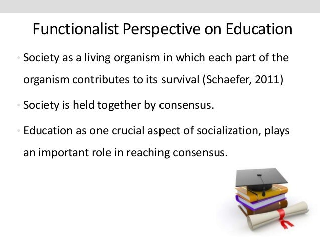 the functionalist view on education for As collins (1971) explains in his classical article entitled 'functional and conflict  theories of educational stratification', from a functionalist perspective constant.