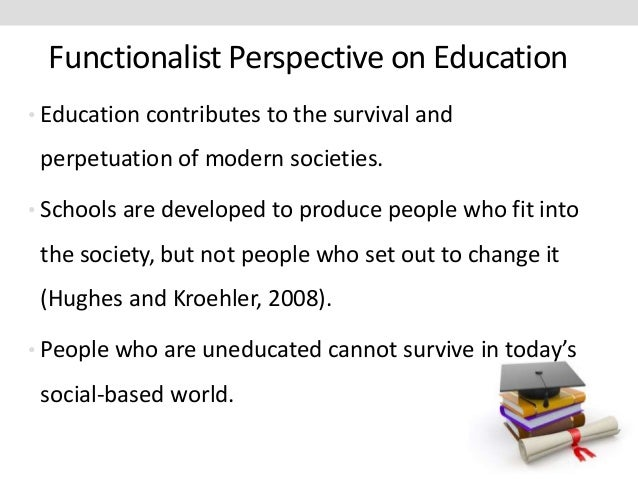 functionalist view on education essay More essay examples on sociology rubric it also ignores the extent of inequalities – not everyone has the same choices assess marxist views of the role of education (8+12) opening paragraph: brief description of general marxist view of education based on assumptions, contrasting with functionalism for ao2 e g.