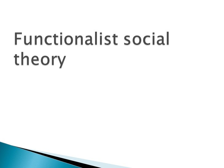 functionalist theory An introduction to functionalism for as and a level sociology - covering the basic key ideas of functionalist thinkers durkheim and parsons - social facts, social solidarity, and anomie, the organic analogy, and the importance of socialisation functionalism is a 'structural-consensus theory' the 'structural.
