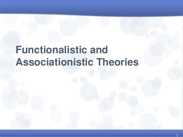 Functionalistic andAssociationistic Theories1
